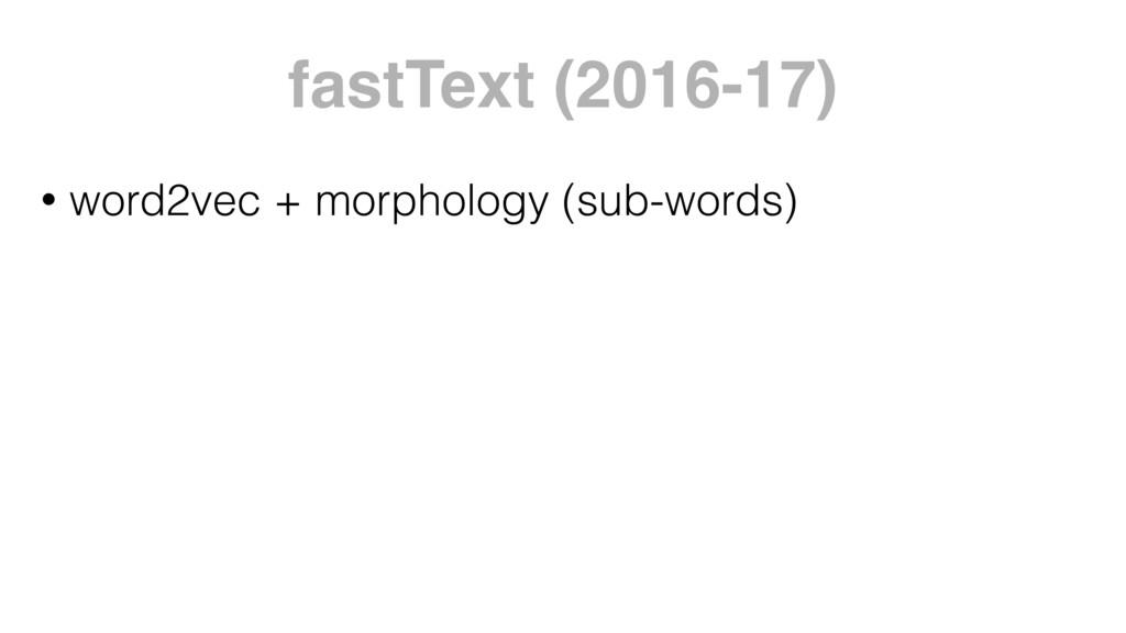 fastText (2016-17) • word2vec + morphology (sub...