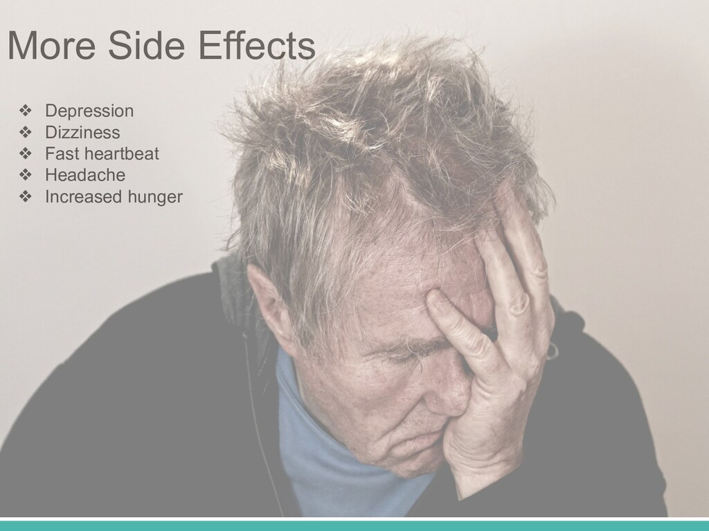 More Side Effects ❖ Depression ❖ Dizziness ❖ Fa...