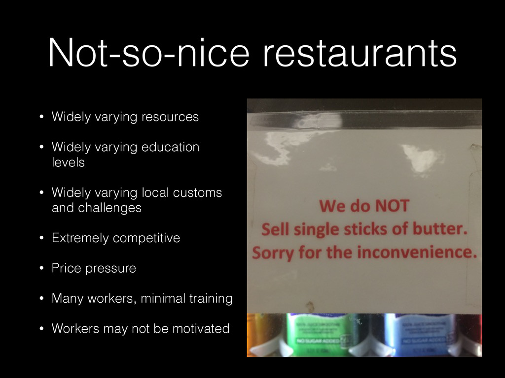 Not-so-nice restaurants • Widely varying resour...