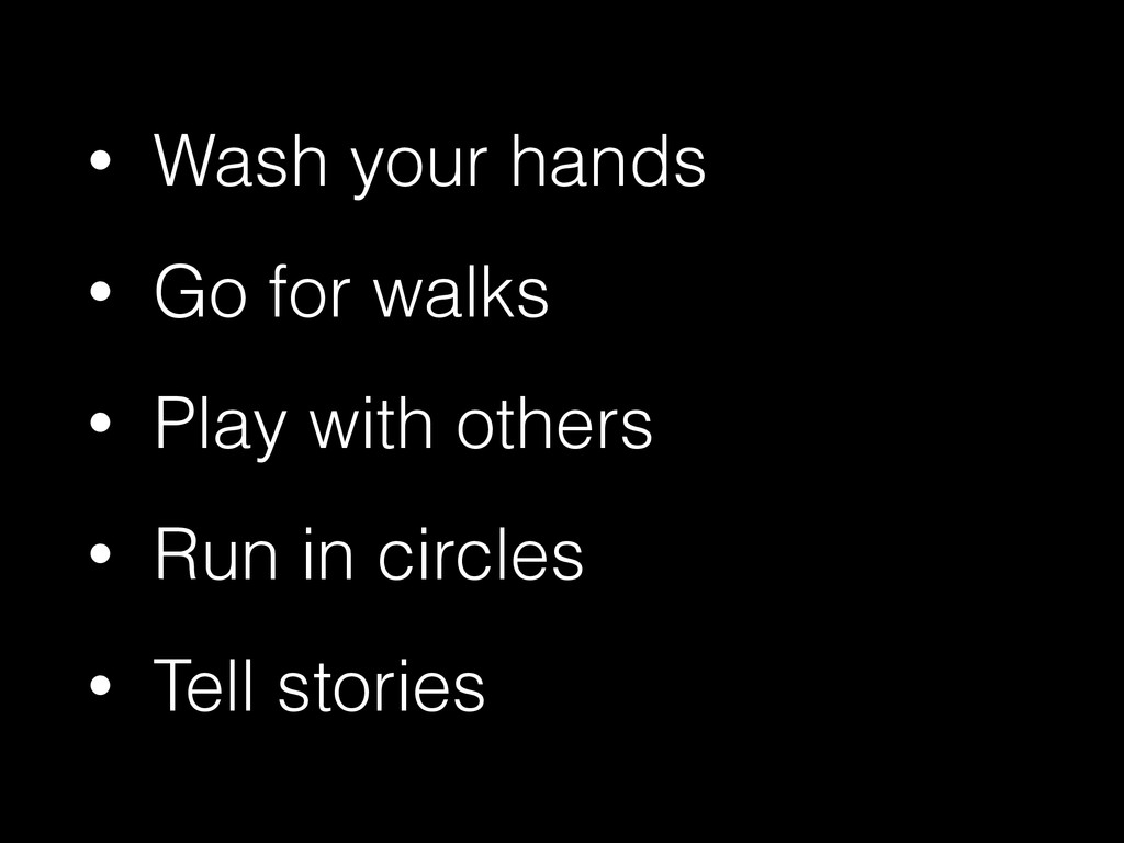 • Wash your hands • Go for walks • Play with ot...