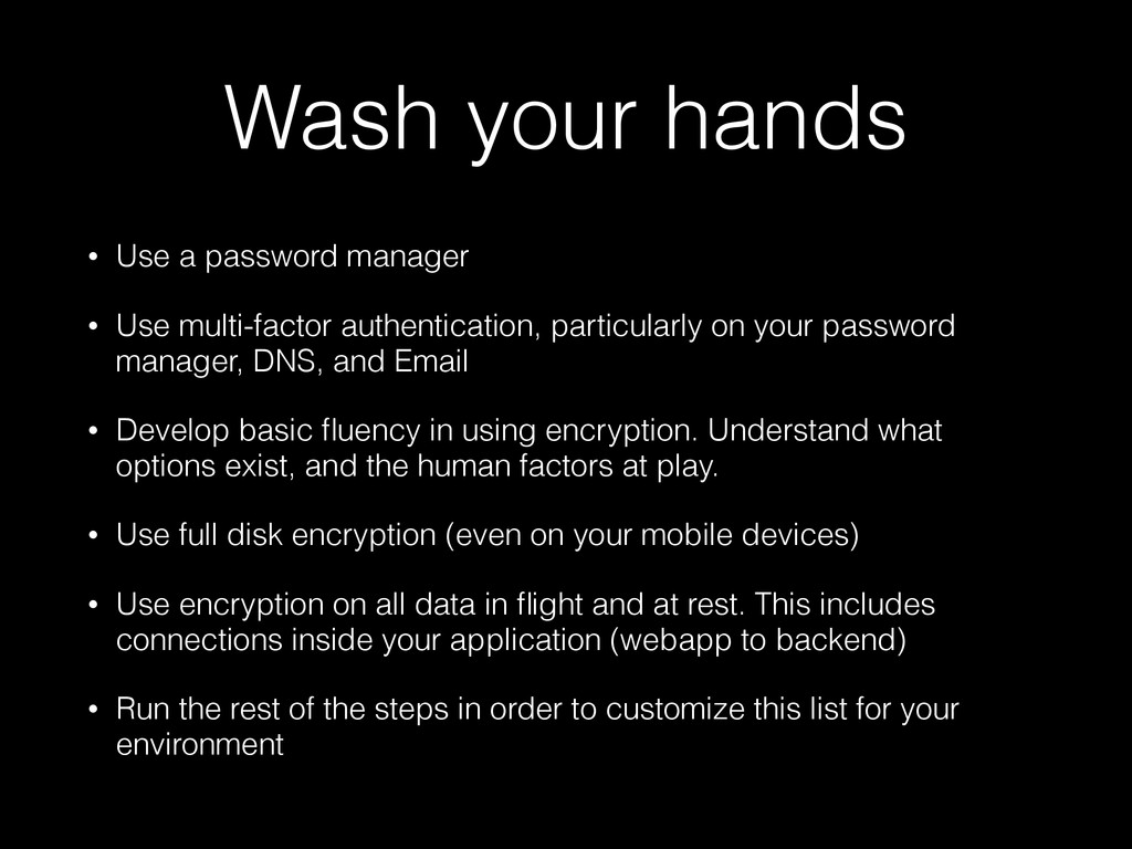 Wash your hands • Use a password manager • Use ...