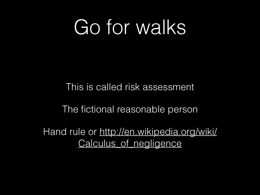 Go for walks This is called risk assessment The...