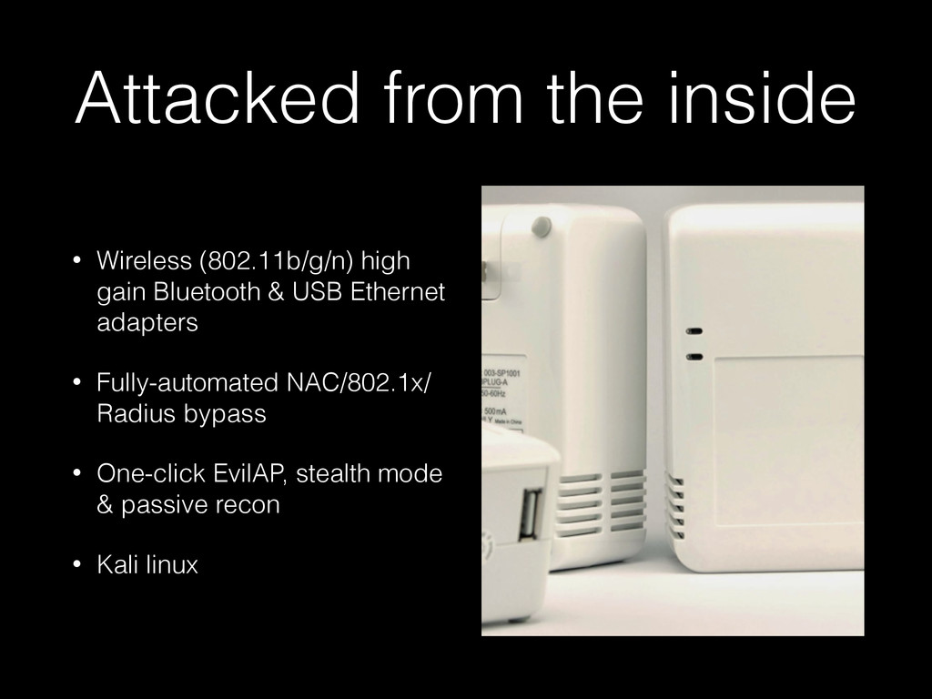 Attacked from the inside • Wireless (802.11b/g/...