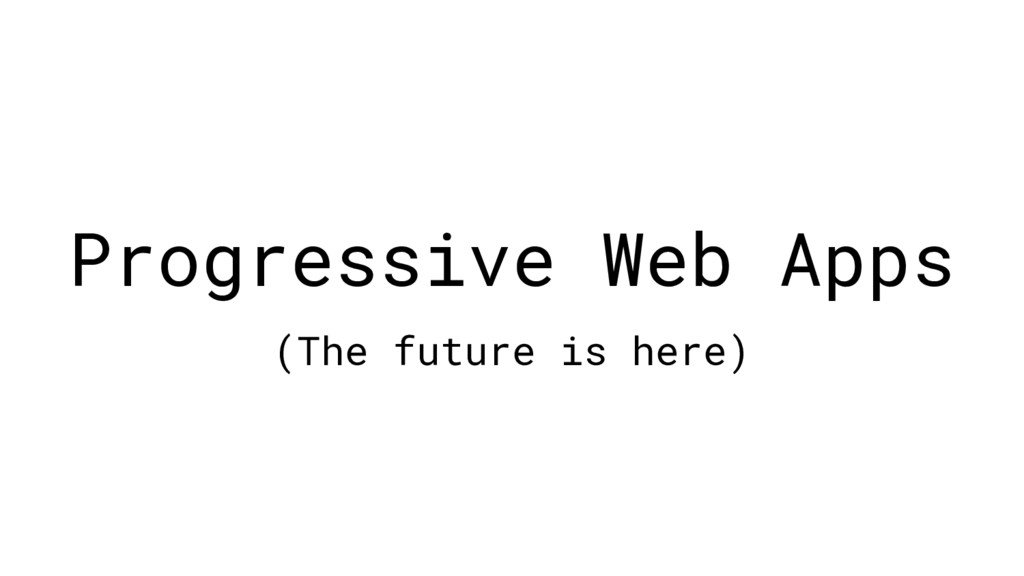 Progressive Web Apps (The future is here)