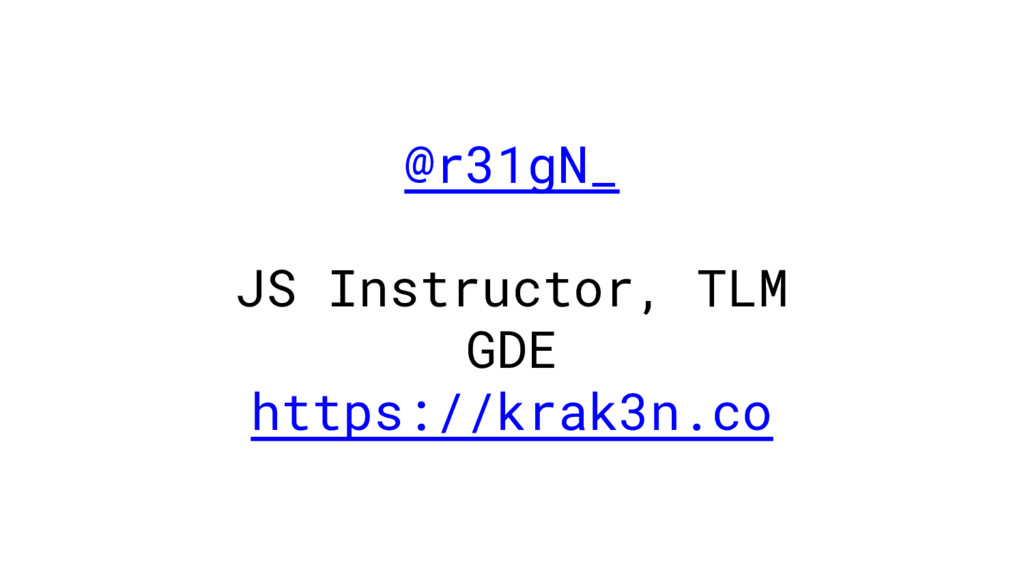@r31gN_ JS Instructor, TLM GDE https://krak3n.co