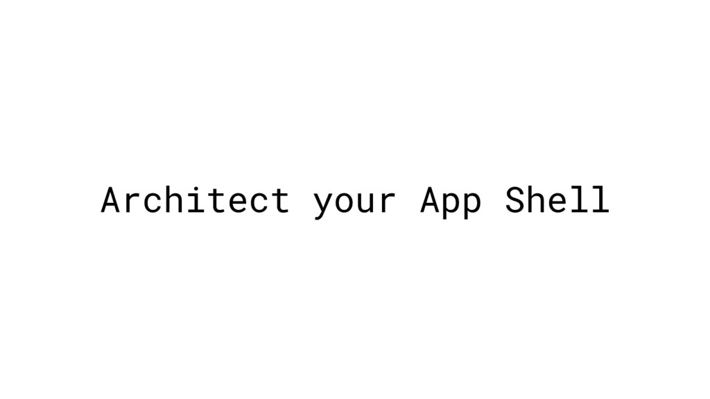 Architect your App Shell