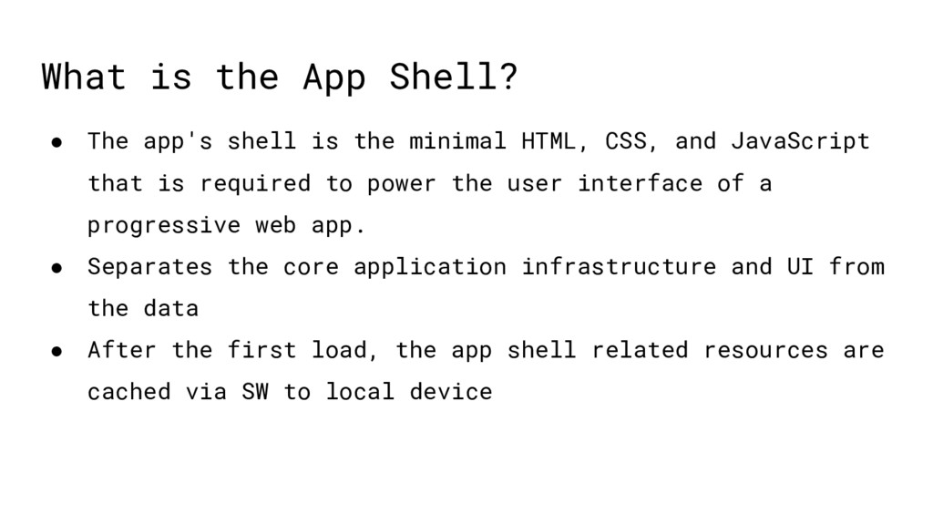 What is the App Shell? ● The app's shell is the...