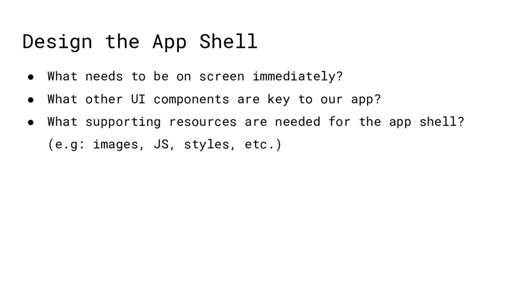 Design the App Shell ● What needs to be on scre...