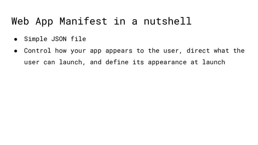 Web App Manifest in a nutshell ● Simple JSON fi...