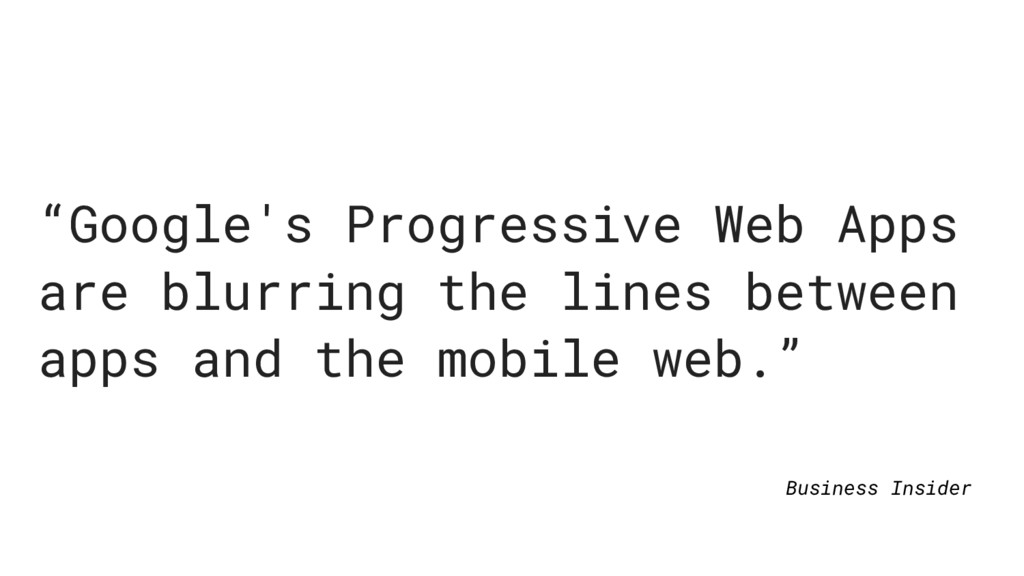 """Google's Progressive Web Apps are blurring the..."