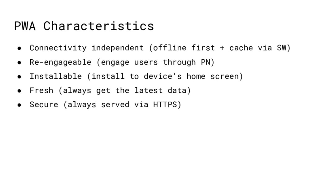 PWA Characteristics ● Connectivity independent ...