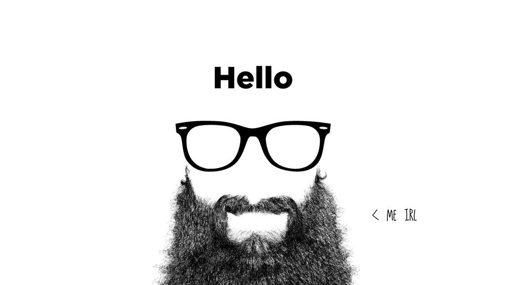 Hello < me irl