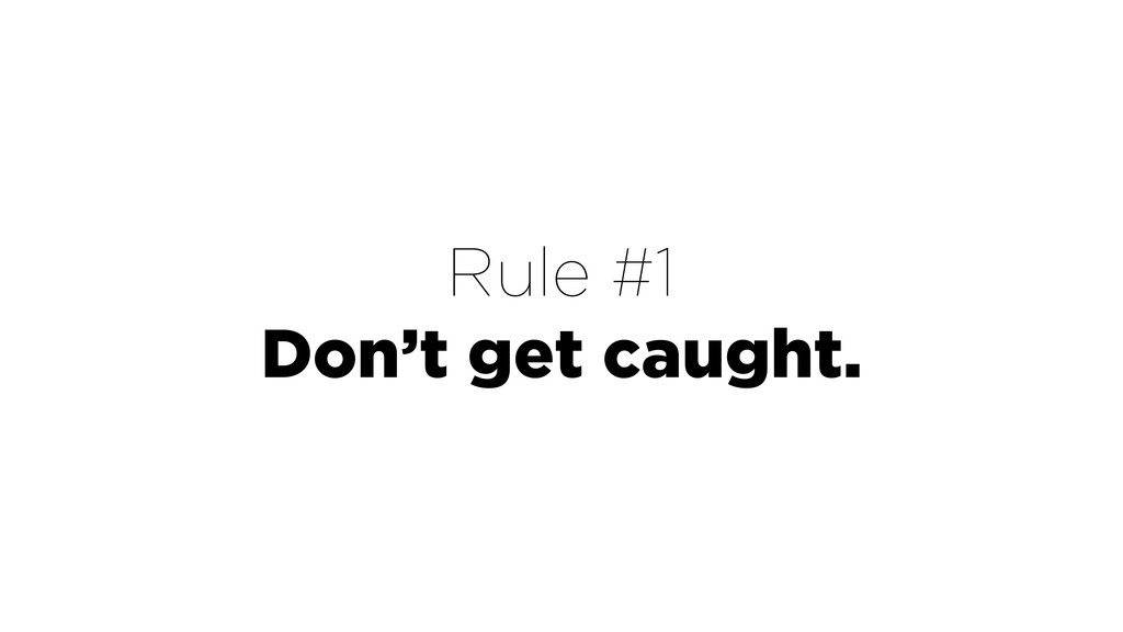 Rule #1 Don't get caught.