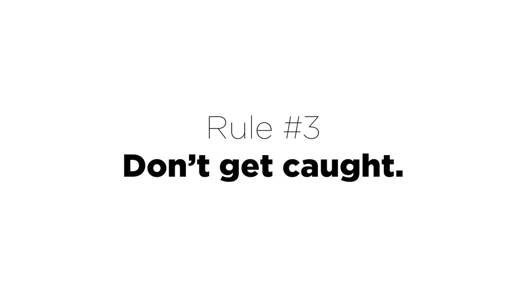 Rule #3 Don't get caught.