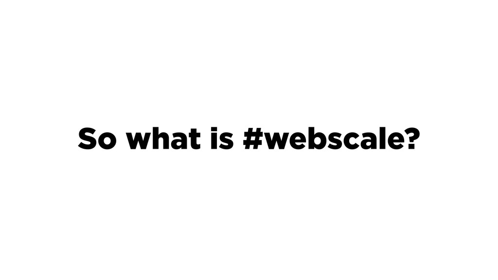 So what is #webscale?