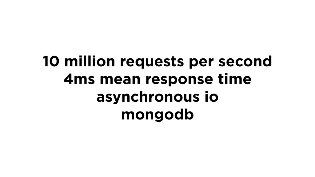 10 million requests per second 4ms mean respons...