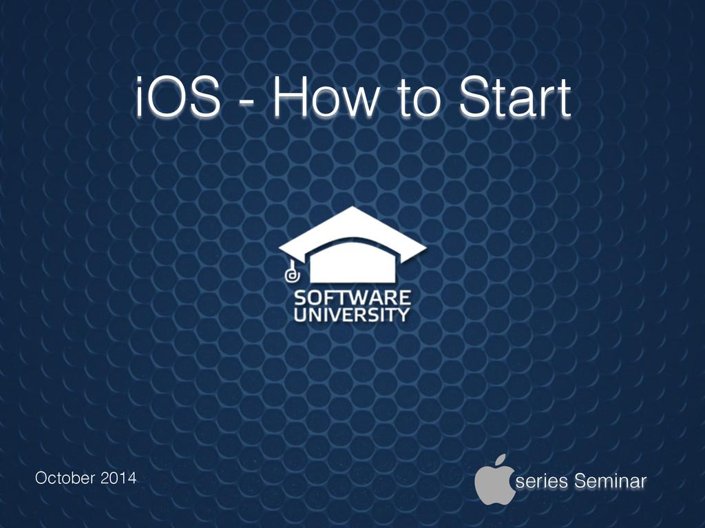 iOS - How to Start October 2014 series Seminar
