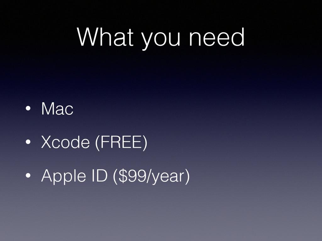 What you need • Mac • Xcode (FREE) • Apple ID (...