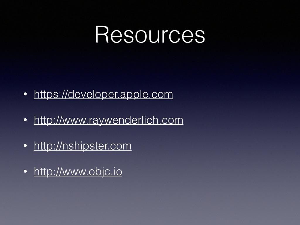 Resources • https://developer.apple.com • http:...