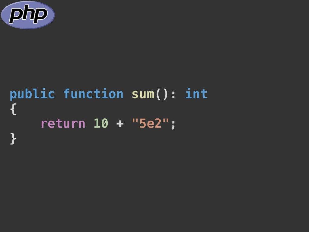 "public function sum(): int { return 10 + ""5e2"";..."