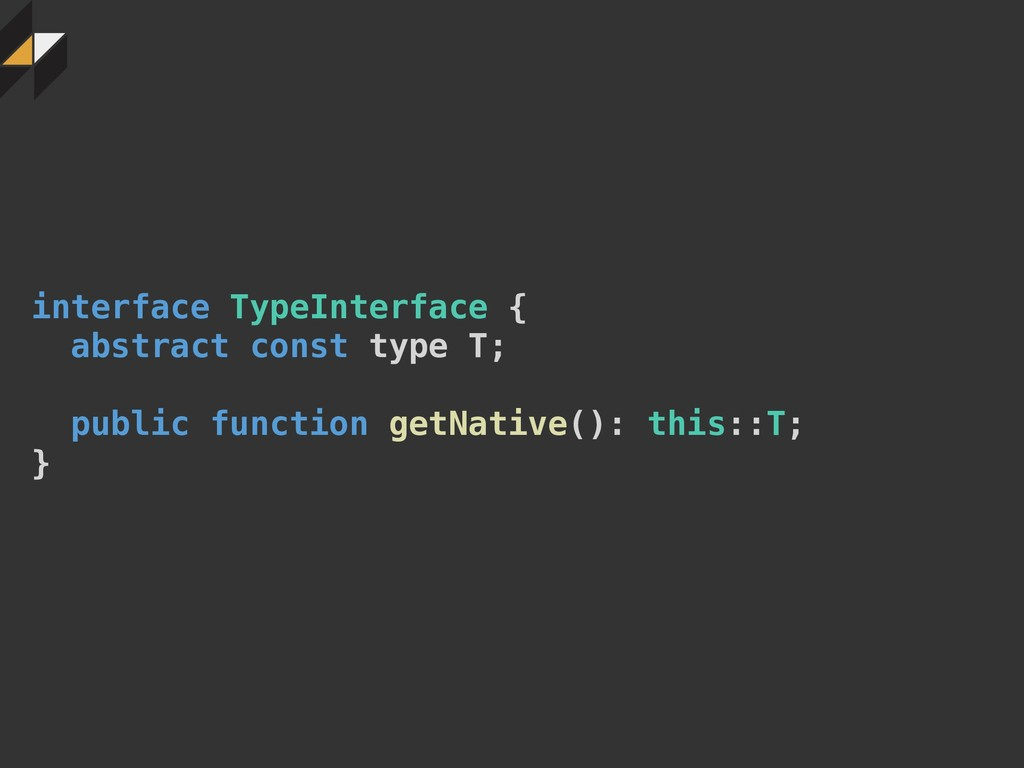 interface TypeInterface { abstract const type T...