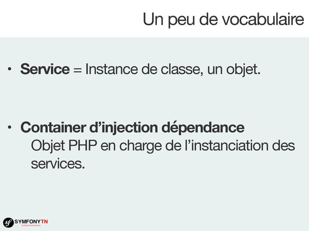 Un peu de vocabulaire • Service = Instance de c...