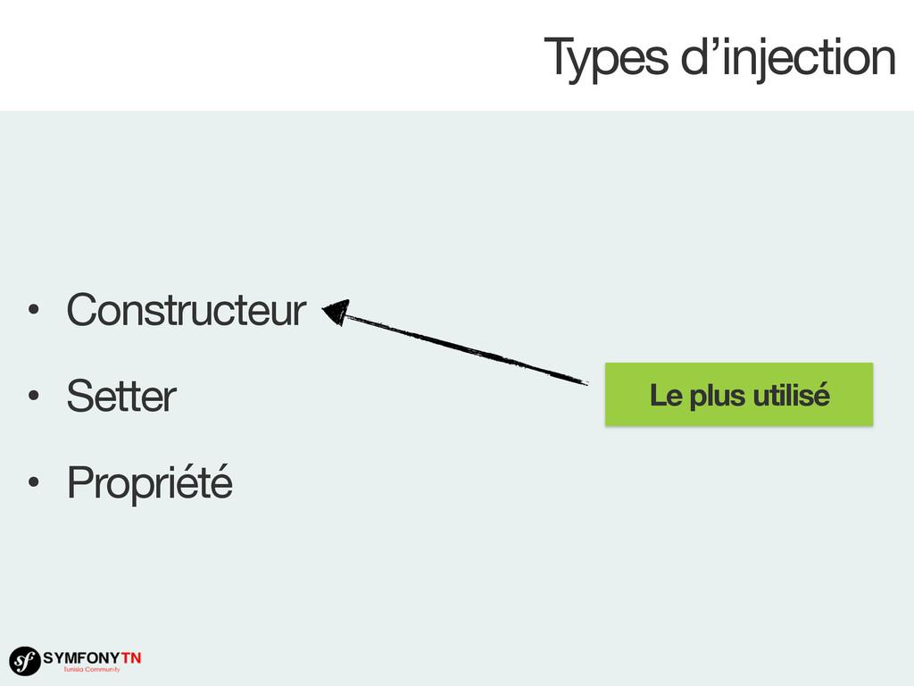 Types d'injection • Constructeur  • Setter  • P...