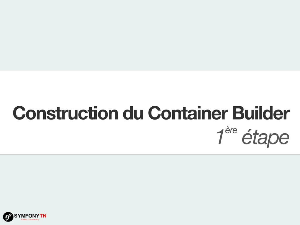 Construction du Container Builder 1ère étape