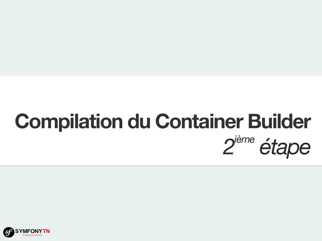 Compilation du Container Builder 2ième étape