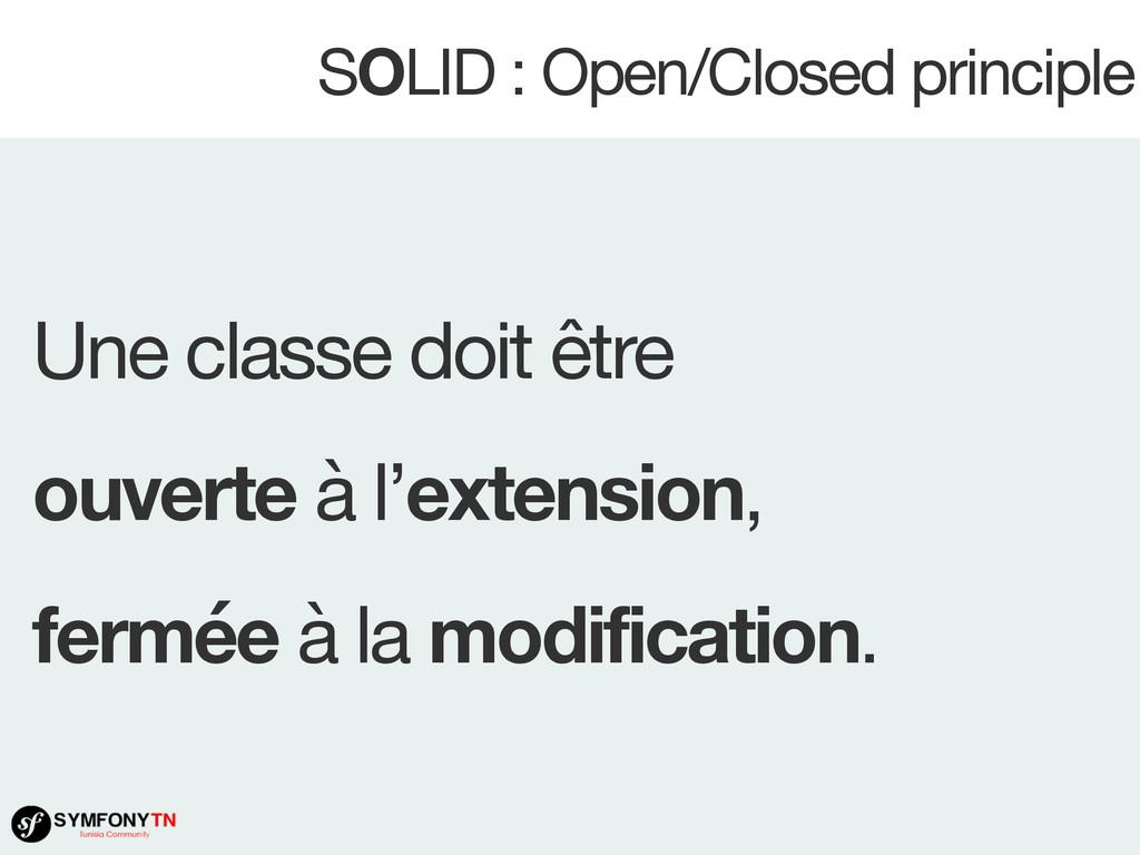 SOLID : Open/Closed principle Une classe doit ê...