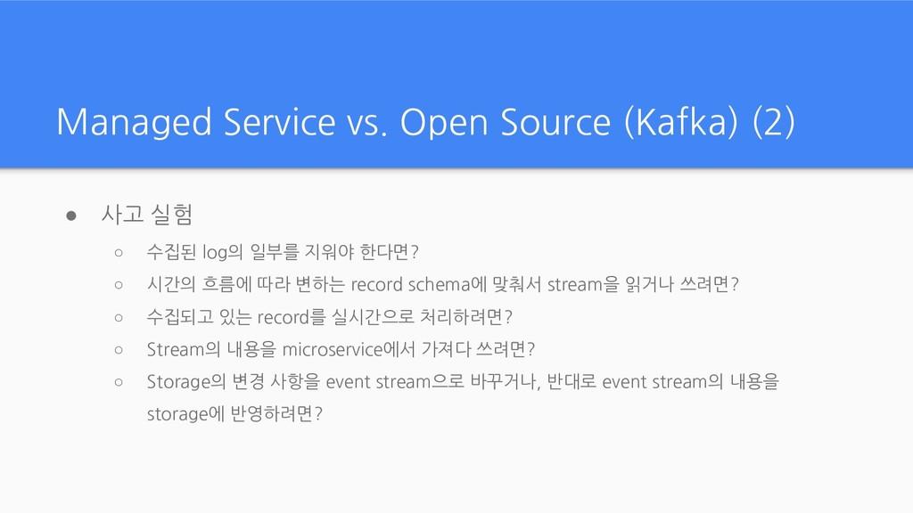 Managed Service vs. Open Source (Kafka) (2) ● 사...