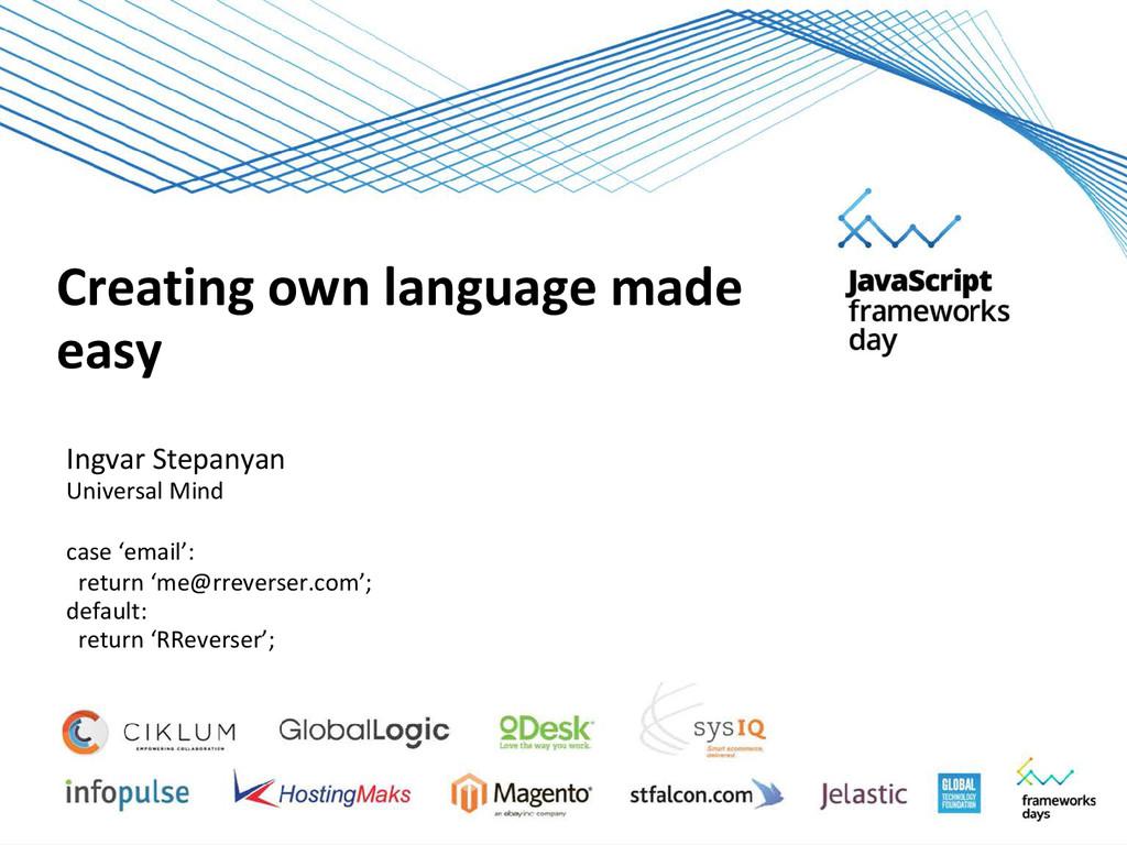 Creating own language made easy Ingvar Stepanya...