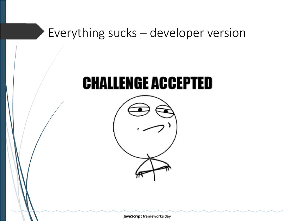 Everything sucks – developer version