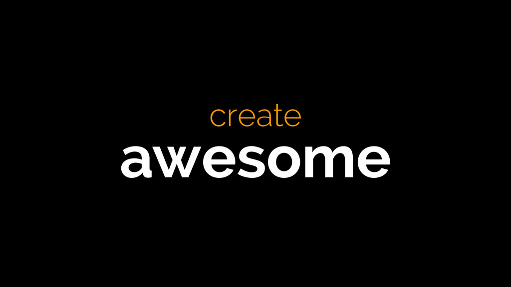 create awesome