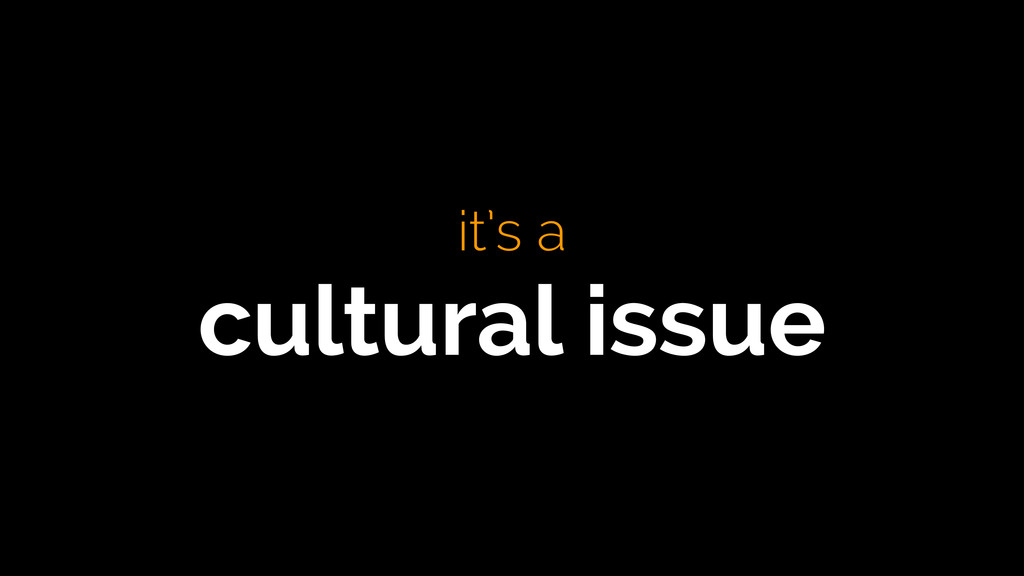 it's a cultural issue