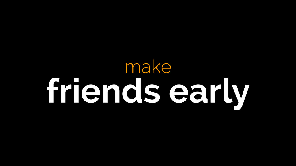make friends early