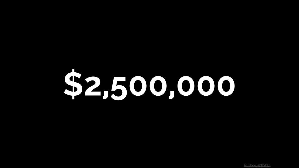$2,500,000 http://yhoo.it/17aFlLh