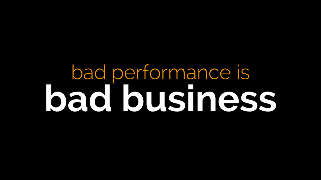 bad performance is bad business