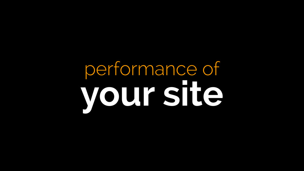 performance of your site