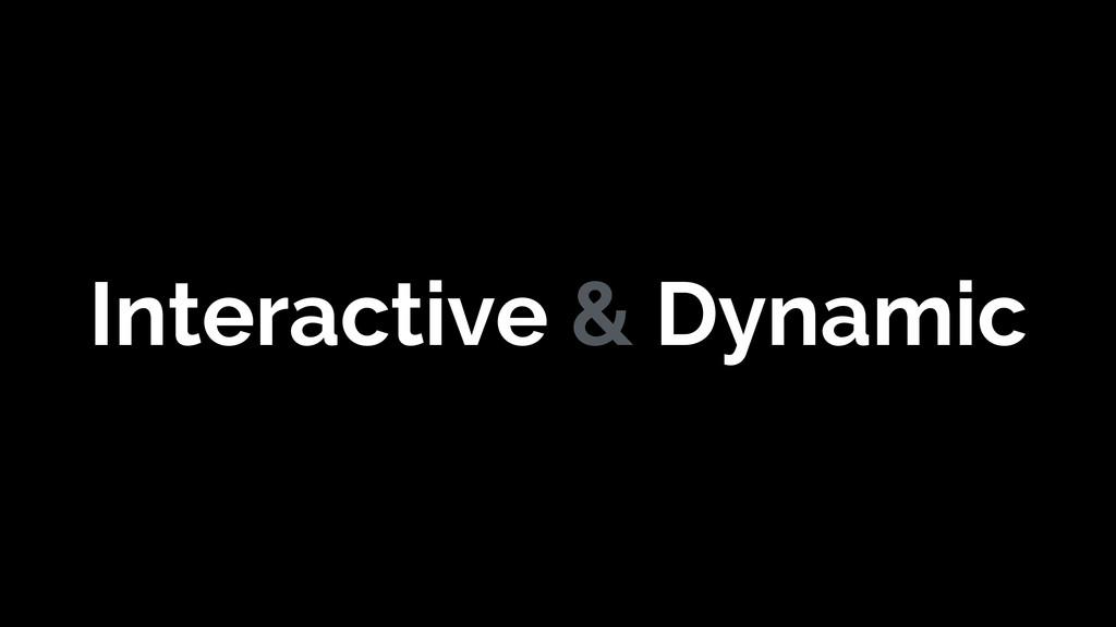 Interactive & Dynamic