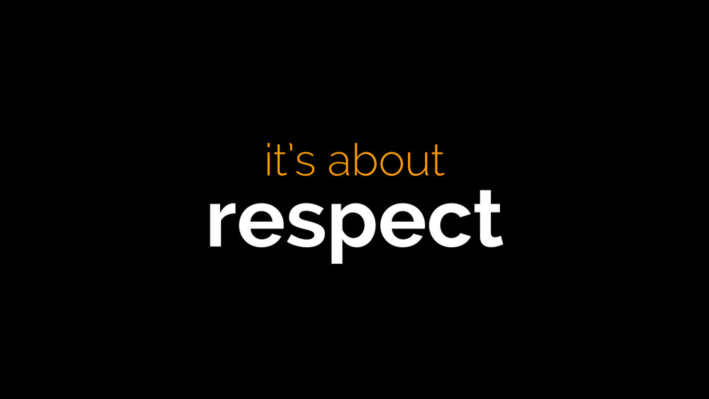 it's about respect
