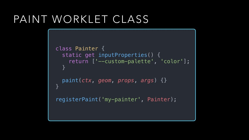 PAINT WORKLET CLASS class Painter { static get ...