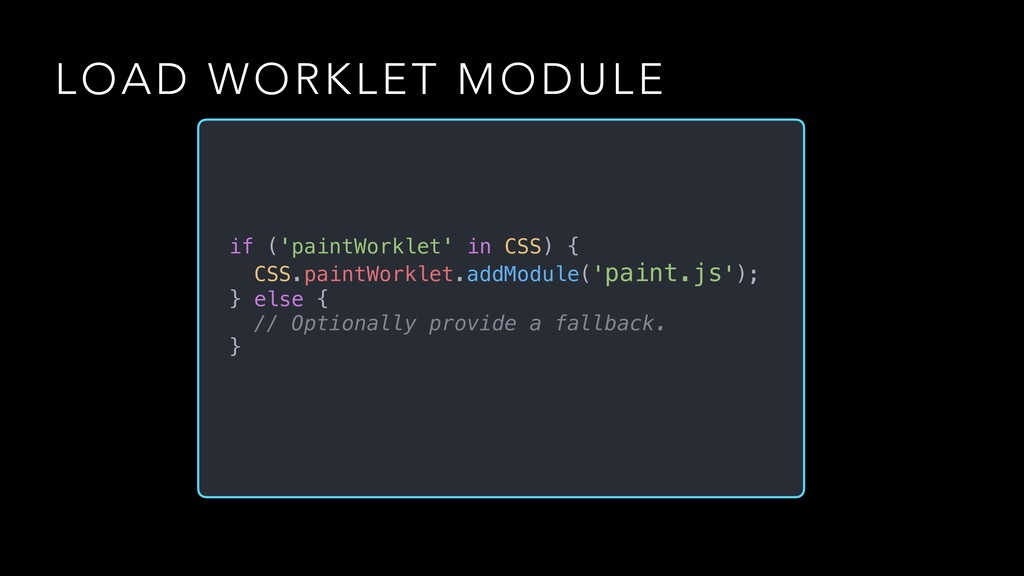 LOAD WORKLET MODULE if ('paintWorklet' in CSS) ...