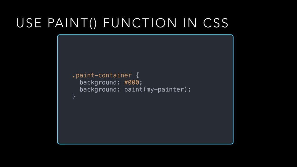 USE PAINT() FUNCTION IN CSS .paint-container { ...