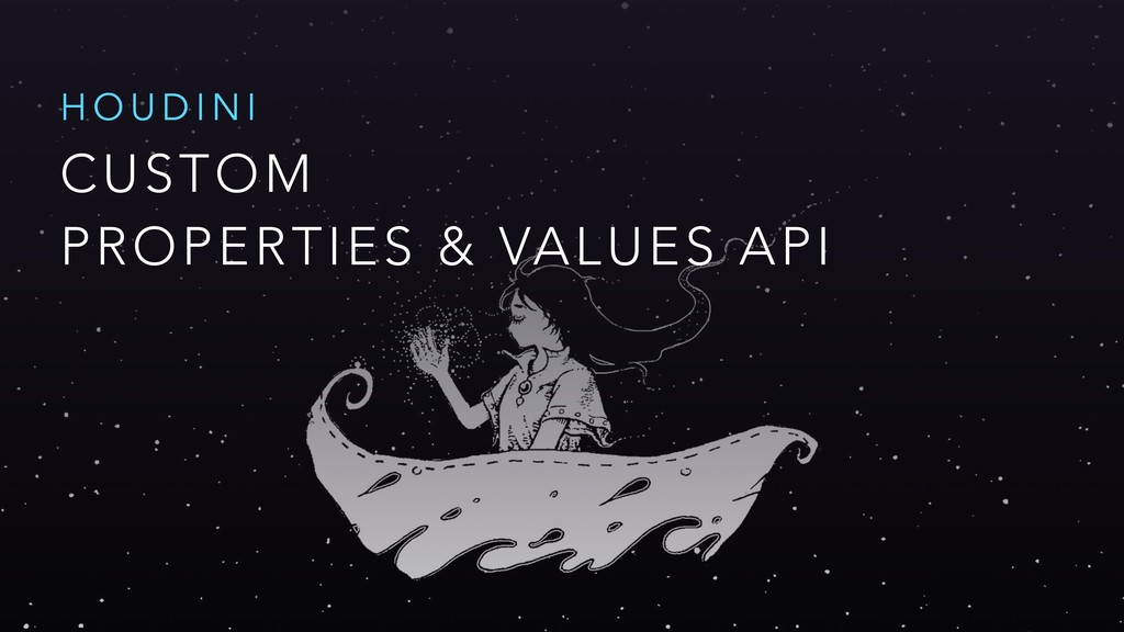CUSTOM PROPERTIES & VALUES API H O U D I N I