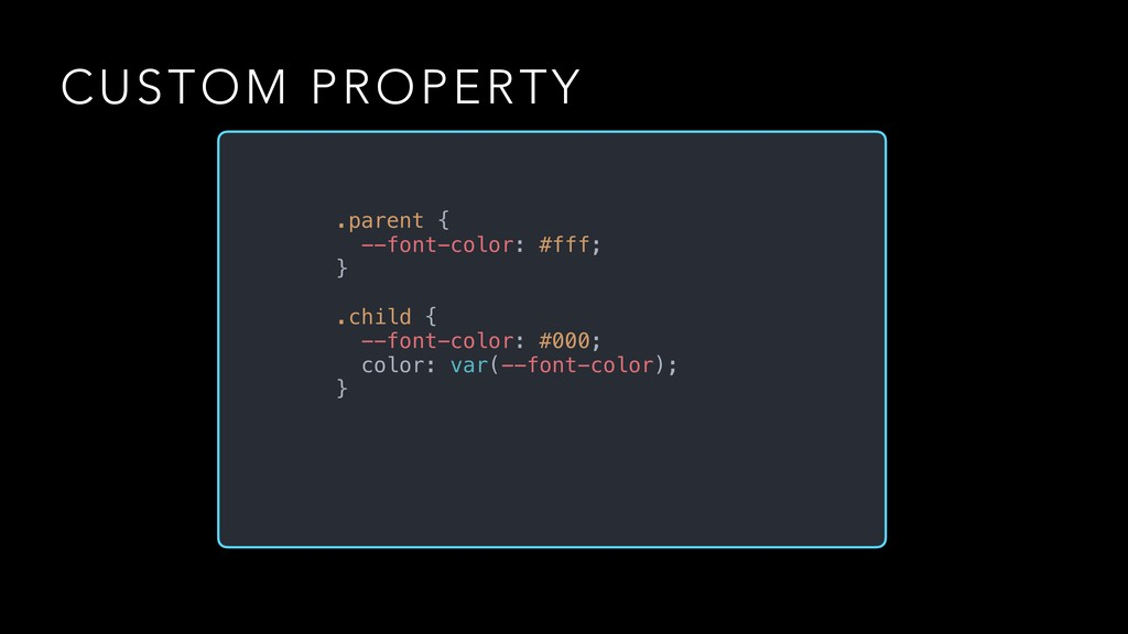 CUSTOM PROPERTY .parent { --font-color: #fff; }...