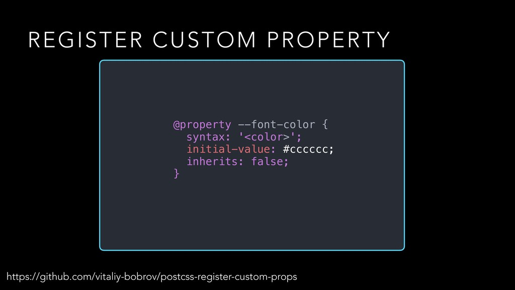REGISTER CUSTOM PROPERTY @property --font-color...