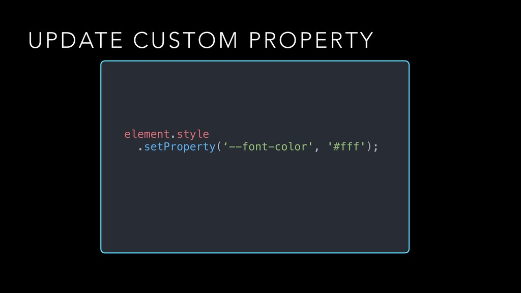 UPDATE CUSTOM PROPERTY element.style .setProper...