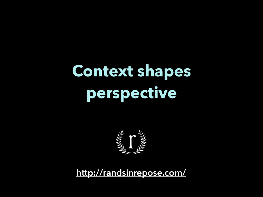 Context shapes perspective http://randsinrepose...