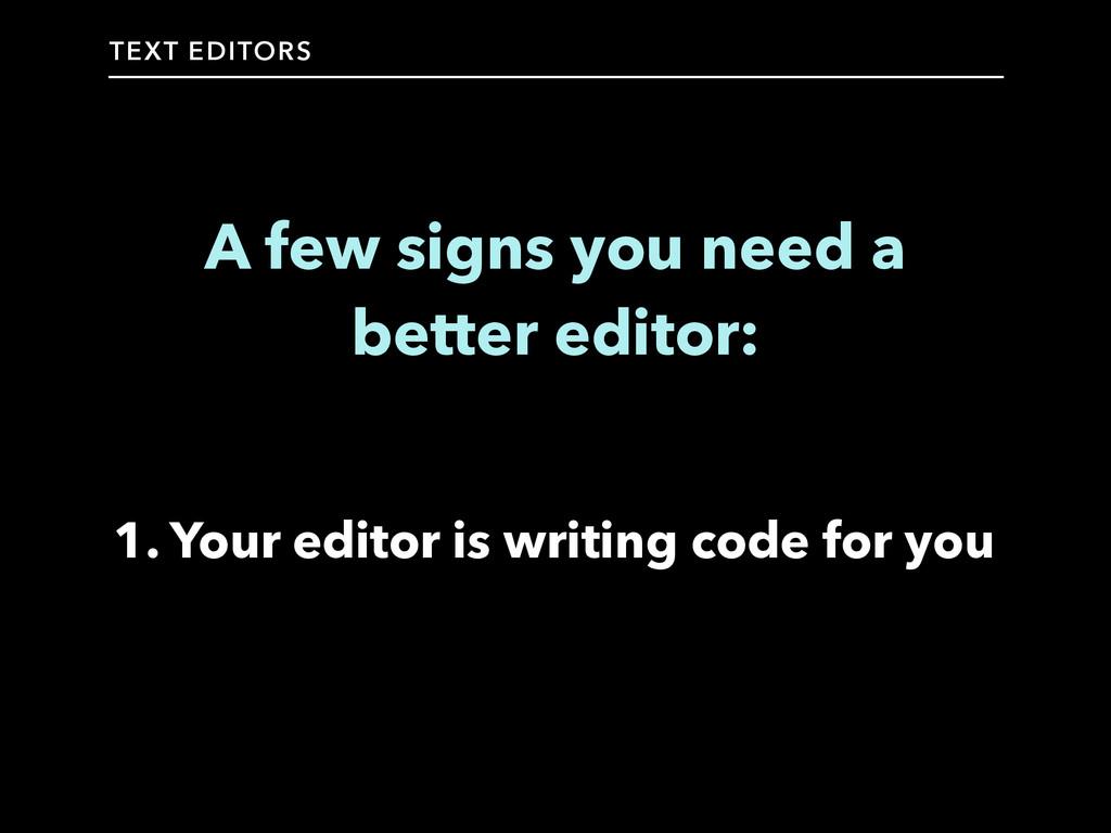 TEXT EDITORS A few signs you need a better edit...
